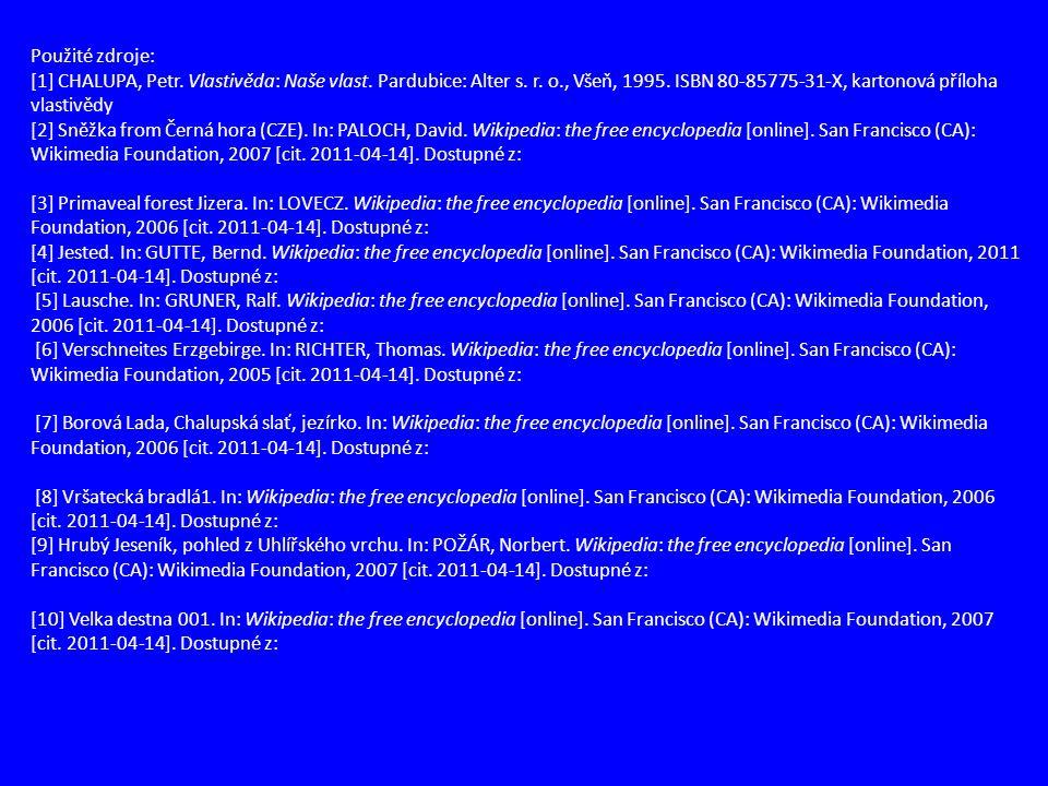 Použité zdroje: [1] CHALUPA, Petr. Vlastivěda: Naše vlast. Pardubice: Alter s. r. o., Všeň, 1995. ISBN 80-85775-31-X, kartonová příloha vlastivědy.